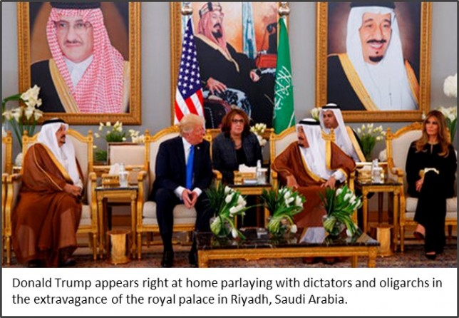 Donald Trump appears right at home parlaying with dictators and oligarchs in the extravagance of the royal palace in Riyadh, Saudi Arabia.